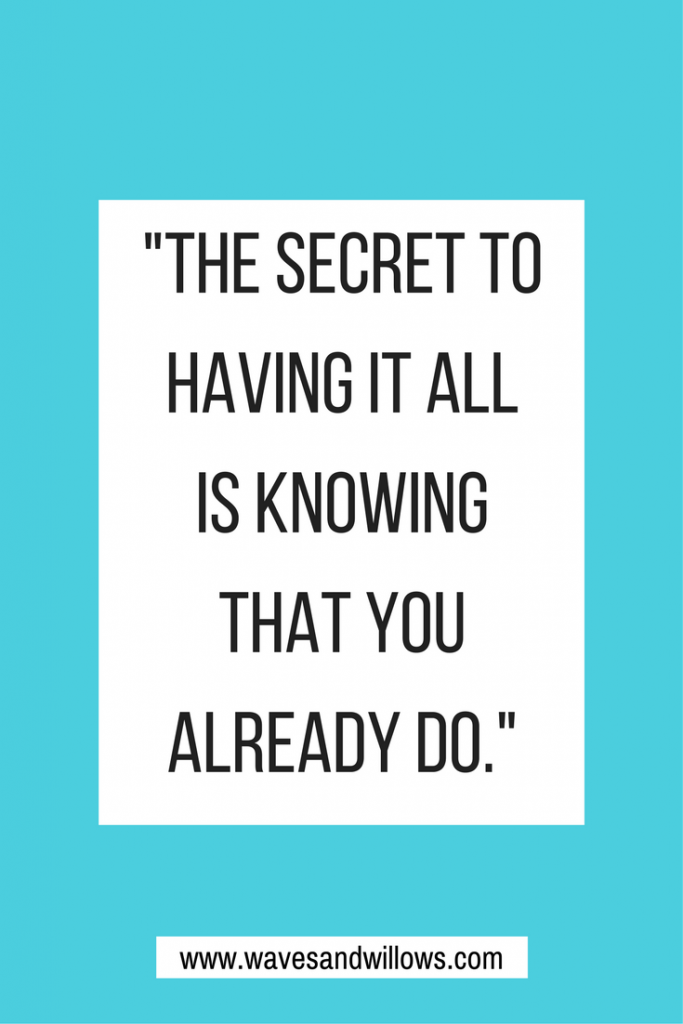 Gratitude Quote: The Secret to Having it All is Knowing That You Already Do - www.wavesandwillows.com